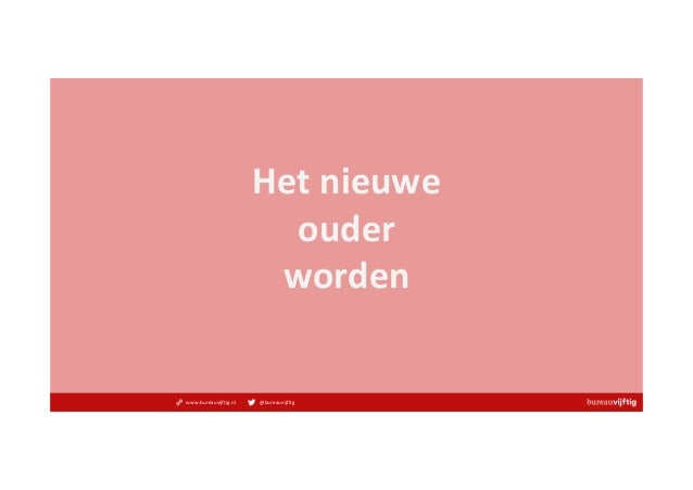 www.bureauvijftig.nl @bureauvijftig Hetnieuwe ouder worden