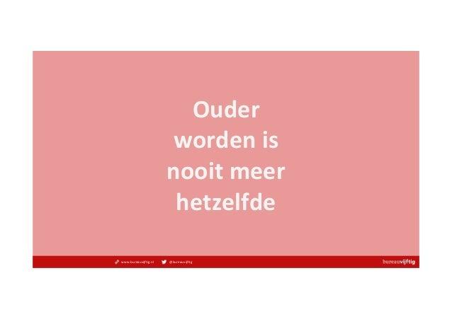 www.bureauvijftig.nl @bureauvijftig Ouder wordenis nooitmeer hetzelfde