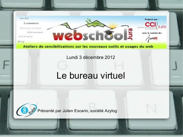 Lundi 3 décembre 2012          Le bureau virtuelPrésenté par Julien Escario, société Azylog