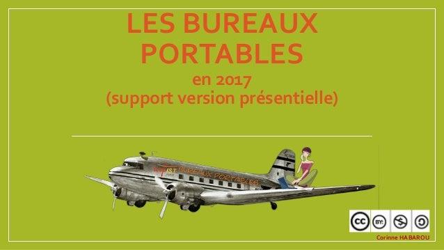 LES BUREAUX PORTABLES en 2016 (support version présentielle) Corinne HABAROU