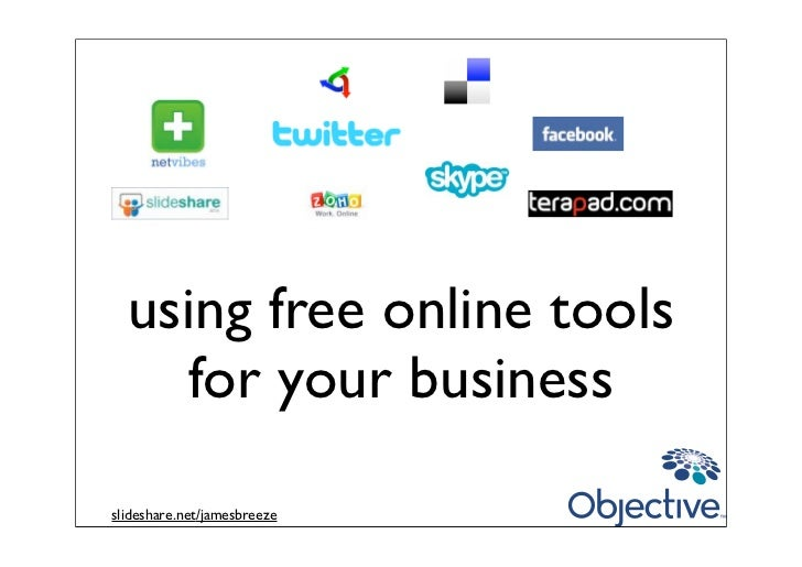 using free online tools      for your business  slideshare.net/jamesbreeze