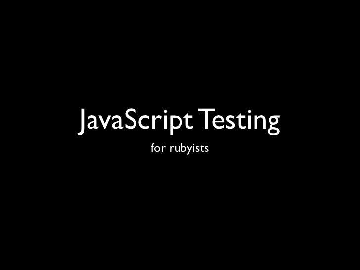 JavaScript Testing       for rubyists
