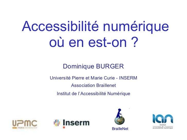Accessibilité numérique    où en est-on ?          Dominique BURGER    Université Pierre et Marie Curie - INSERM          ...