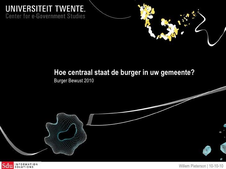 Hoe centraal staat de burger in uw gemeente?  Burger Bewust 2010 Willem Pieterson |  10-10-10