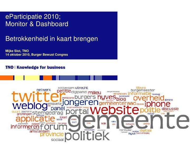 eParticipatie2010; <br />Monitor & Dashboard<br />Betrokkenheid in kaartbrengen<br />Mijke Slot, TNO<br />14 oktober 2010,...