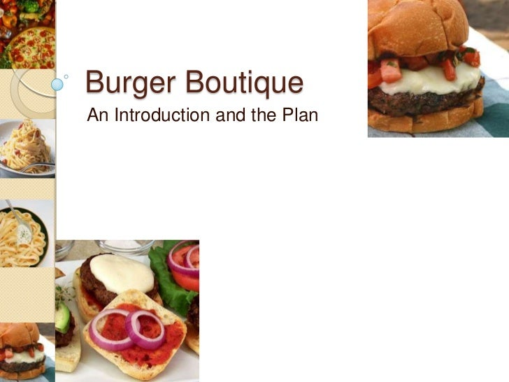 Burger Boutique<br />An Introduction and the Plan<br />
