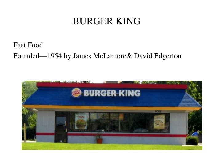 BURGER KING<br />Fast Food<br />Founded—1954 by James McLamore & David Edgerton<br />