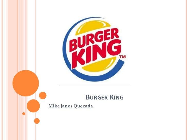 Burger King<br />Mike janes Quezada<br />