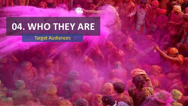 04. WHO THEY ARE Target Audiences  13