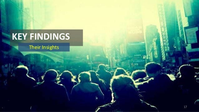 KEY FINDINGS Their Insights  17