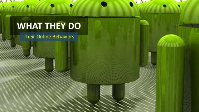 WHAT THEY DO Their Online Behaviors