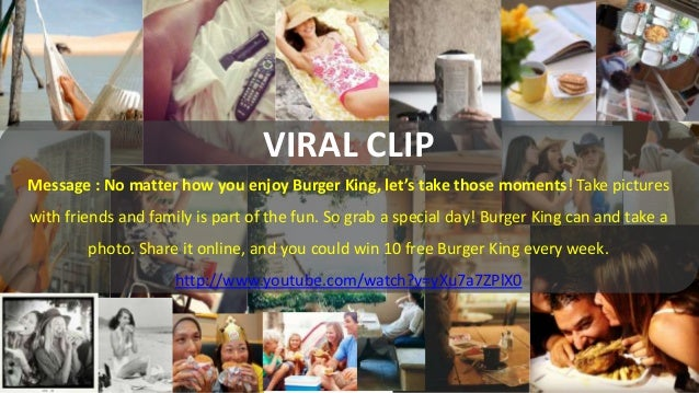VIRAL CLIP  VIRAL CLIP Message : No matter how you enjoy Burger King, let's take those moments! Take pictures with friends...