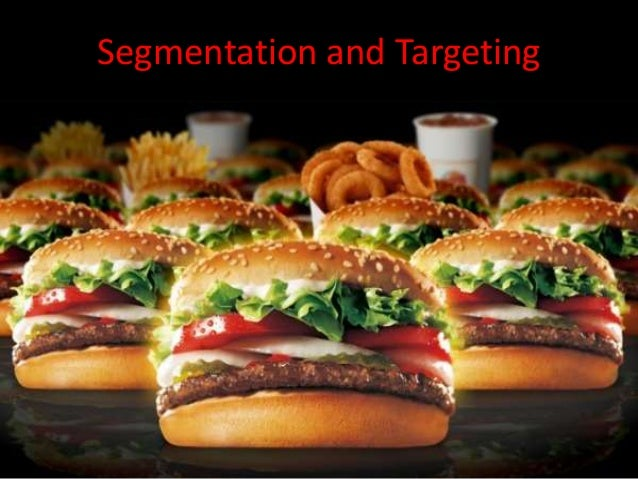 marketing segmentation targeting and positioning of burger king essay By advertising in high circulation outlets and by targeting a specific  marketing paper on burger king   marketing segmentation and product positioning.