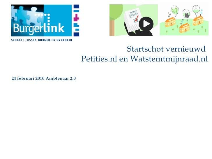 Startschot vernieuwd  Petities.nl en Watstemtmijnraad.nl 24 februari 2010 Ambtenaar 2.0