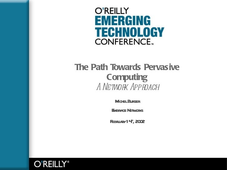The Path Towards Pervasive Computing A Network Approach Michel Burger Embrace Networks February 14 th , 2002