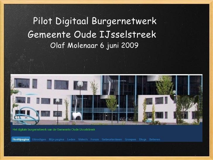 Pilot Digitaal Burgernetwerk Gemeente Oude IJsselstreek   Olaf Molenaar 6 juni 2009