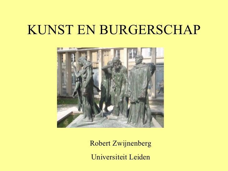 KUNST EN BURGERSCHAP Robert Zwijnenberg Universiteit Leiden