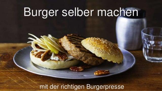 Burger selber machen mit der richtigen Burgerpresse