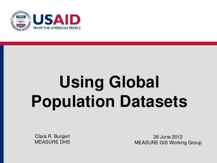Using GlobalPopulation DatasetsClara R. Burgert         26 June 2012MEASURE DHS        MEASURE GIS Working Group