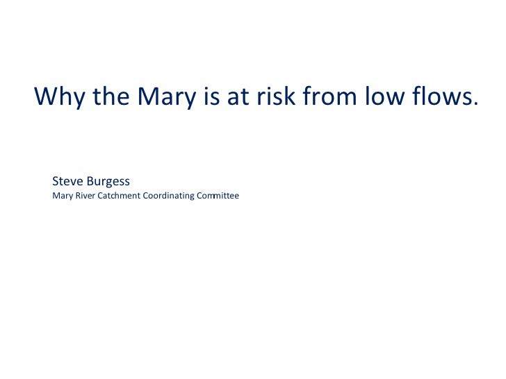 Why the Mary is at risk from low flows . Steve Burgess  Mary River Catchment Coordinating Committee