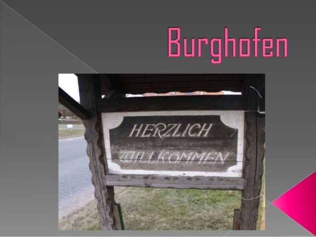    Burghofen has a population of about 200   was founded in 830 a.d.   Burghofen is a part of the Werra-Meißner-    Kre...