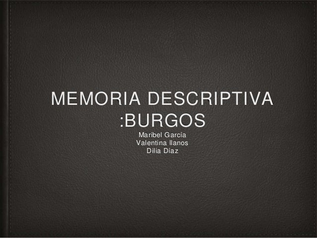 MEMORIA DESCRIPTIVA :BURGOS Maribel García Valentina llanos Dilia Díaz