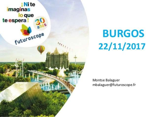 BURGOS 22/11/2017 Montse Balaguer mbalaguer@futuroscope.fr