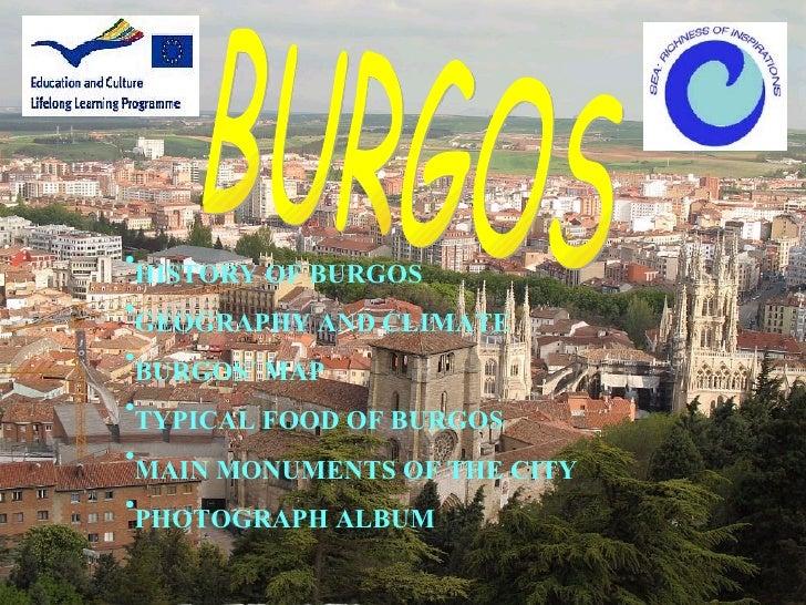 BURGOS <ul><li>HISTORY OF BURGOS </li></ul><ul><li>GEOGRAPHY AND CLIMATE </li></ul><ul><li>BURGOS´ MAP </li></ul><ul><li>T...