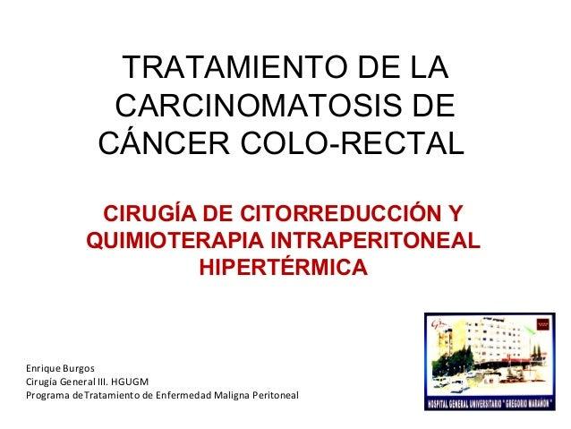 TRATAMIENTO DE LA CARCINOMATOSIS DE CÁNCER COLO-RECTAL CIRUGÍA DE CITORREDUCCIÓN Y QUIMIOTERAPIA INTRAPERITONEAL HIPERTÉRM...