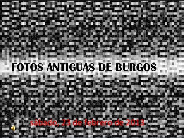 FOTOS ANTIGUAS DE BURGOS   sábado, 23 de febrero de 2013