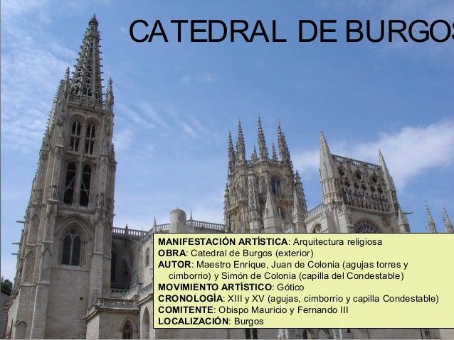 CATEDRAL DE BURGOS  MANIFESTACIÓN ARTÍSTICA: Arquitectura religiosa OBRA: Catedral de Burgos (exterior) AUTOR: Maestro Enr...