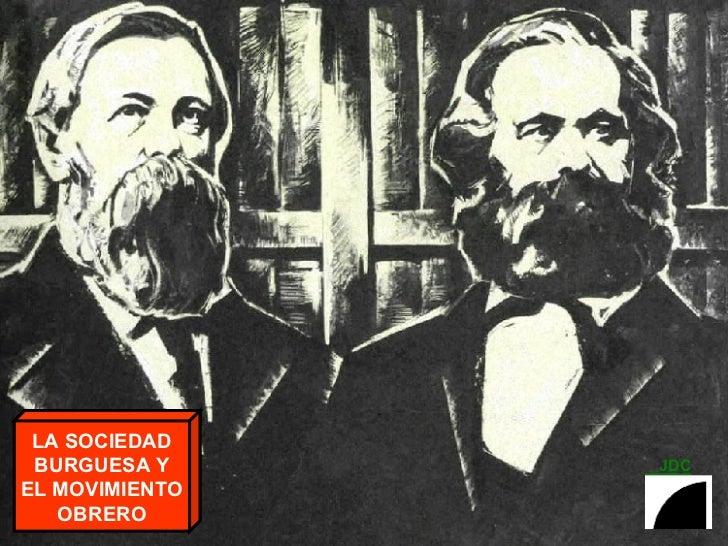 LA SOCIEDAD  BURGUESA Y     JDC EL MOVIMIENTO    OBRERO