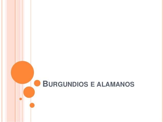 BURGUNDIOS E ALAMANOS