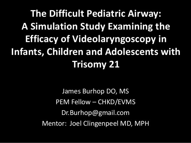 The Difficult Pediatric Airway:   A Simulation Study Examining the    Efficacy of Videolaryngoscopy inInfants, Children an...