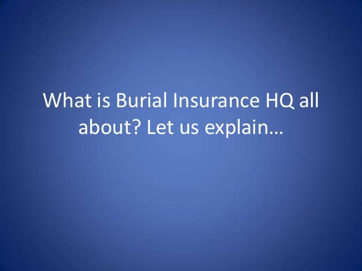 What is Burial Insurance HQ all  about? Let us explain…