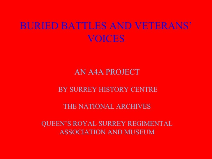 BURIED BATTLES AND VETERANS' VOICES AN A4A PROJECT BY SURREY HISTORY CENTRE THE NATIONAL ARCHIVES QUEEN'S ROYAL SURREY REG...