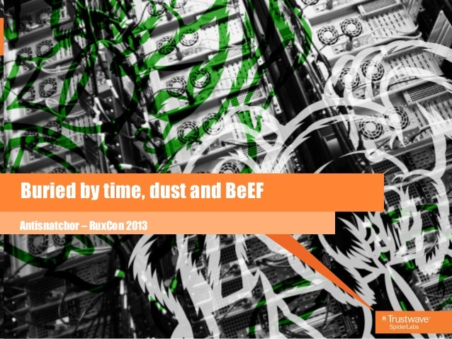 Buried by time, dust and BeEF Antisnatchor – RuxCon 2013
