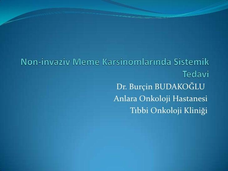 Dr. Burçin BUDAKOĞLUAnlara Onkoloji Hastanesi    Tıbbi Onkoloji Kliniği