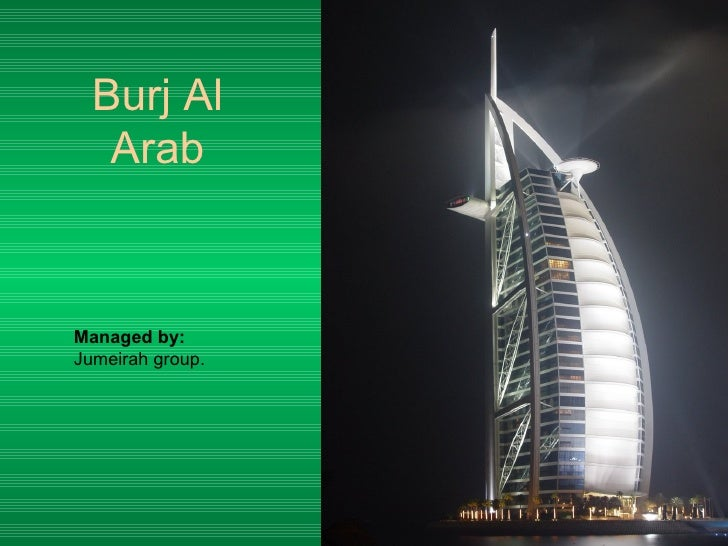 Burj Al Arab Managed by:  Jumeirah group.
