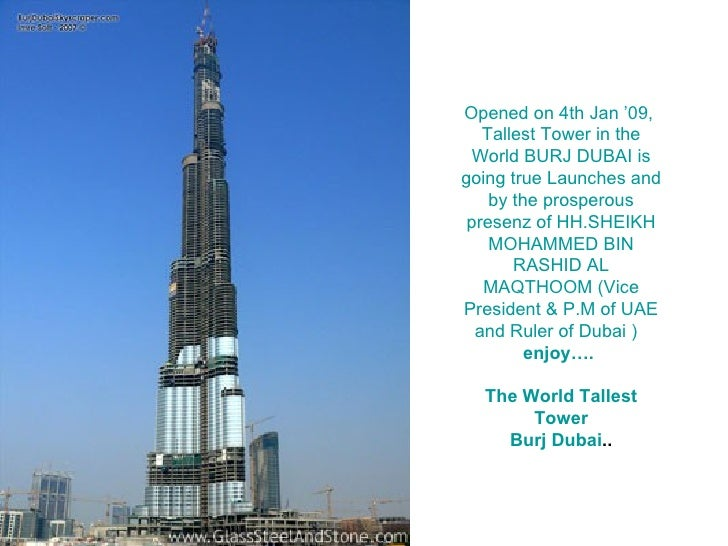 Opened on 4th Jan '09,  Tallest Tower in the World BURJ DUBAI is going true Launches and by the prosperous presenz of HH.S...