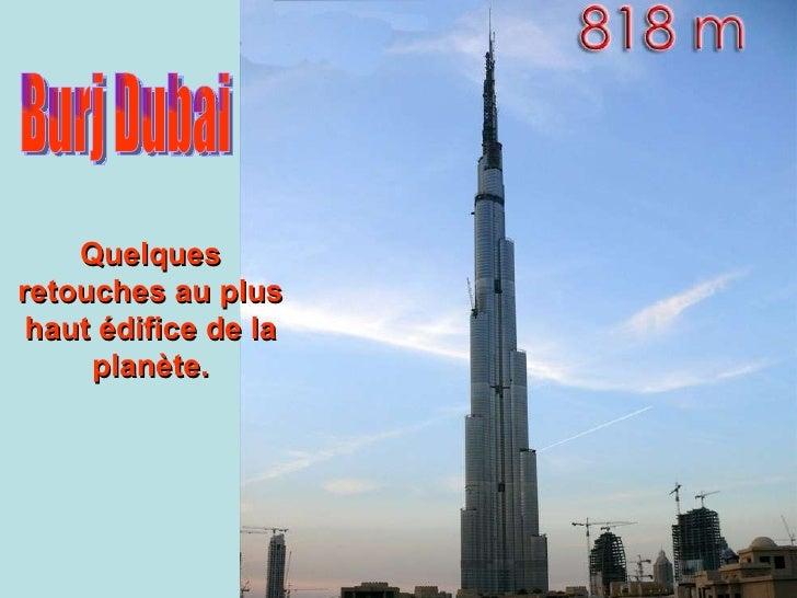 Burj Dubai Quelques retouches au plus haut édifice de la planète.