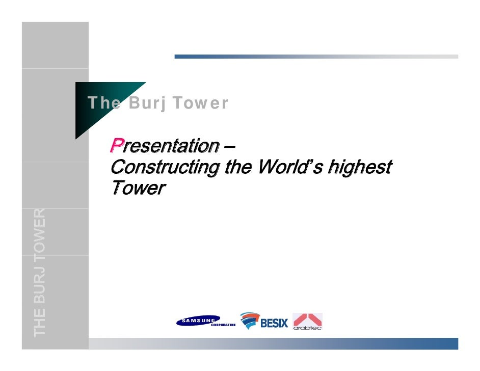 The Burj Tower                     Presentation –                    Constructing th W ld's hi h t                    C   ...