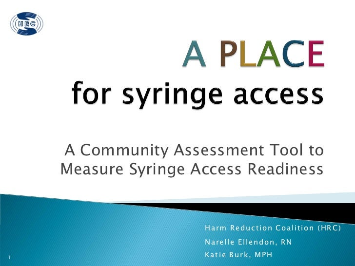 A Community Assessment Tool to    Measure Syringe Access Readiness                     H a r m R e d u c t i on Co a l i t...