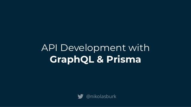 API Development with GraphQL & Prisma @nikolasburk