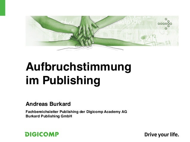 Aufbruchstimmungim PublishingAndreas BurkardFachbereichsleiter Publishing der Digicomp Academy AGBurkard Publishing GmbH