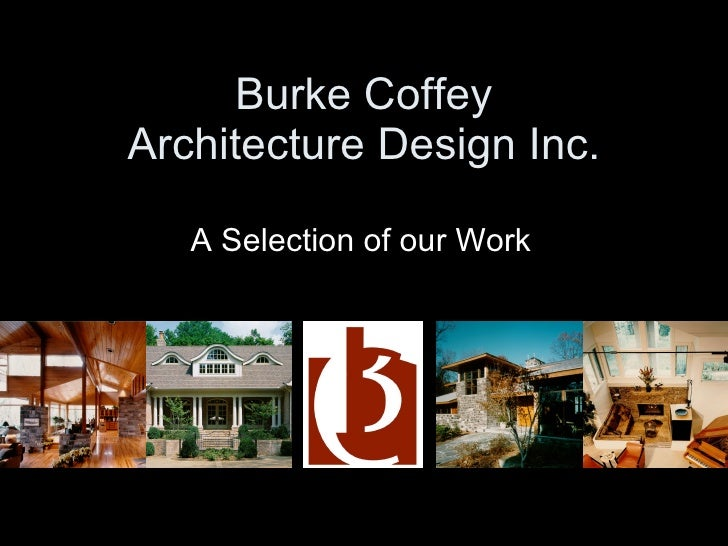 Burke Coffey Architecture Design Inc. A Selection of our Work