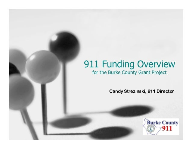 911 Funding Overview for the Burke County Grant Project Candy Strezinski, 911 Director