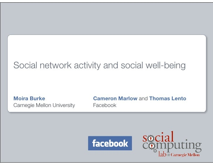 Social network activity and social well-beingMoira Burke                  Cameron Marlow and Thomas LentoCarnegie Mellon U...