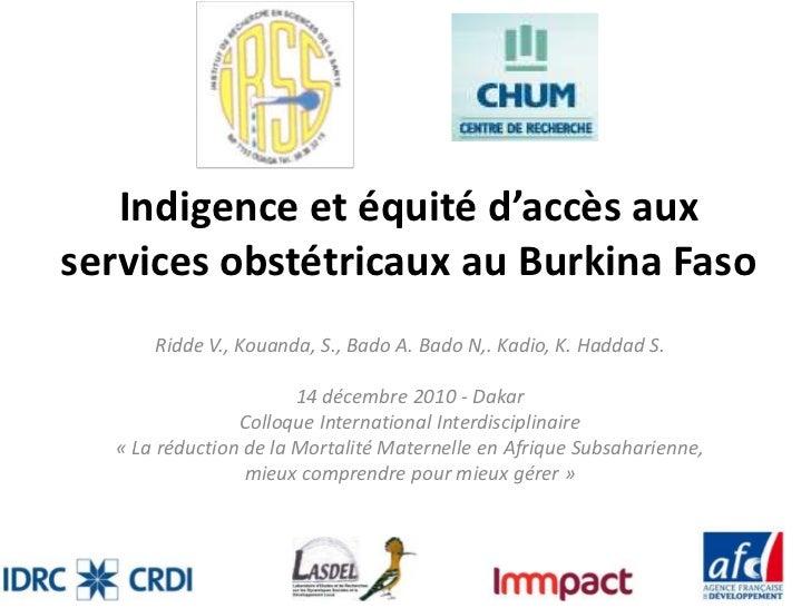 Indigence et équité d'accès auxservices obstétricaux au Burkina Faso      Ridde V., Kouanda, S., Bado A. Bado N,. Kadio, K...