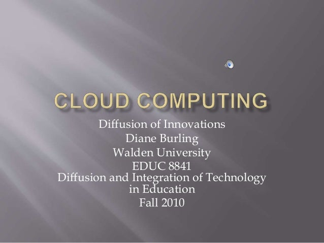 Diffusion of Innovations Diane Burling Walden University EDUC 8841 Diffusion and Integration of Technology in Education Fa...
